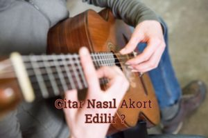 Gitar Nasıl Akort Edilir ?