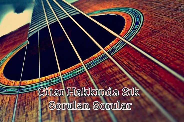 Gitar Hakkında Sık Sorulan Sorular