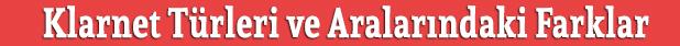 klarnet türleri ve arasındaki farklar